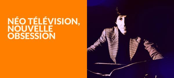 Neo televisione, nuova ossessione