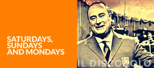 Sabati, Domeniche e Lunedì .